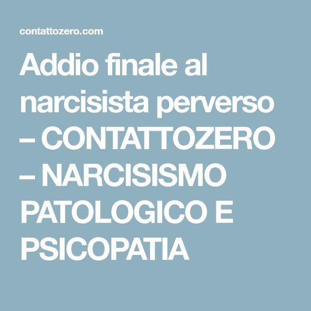 Addio finale al narcisista perverso – CONTATTOZERO – NARCISISMO PATOLOGICO E PSICOPATIA