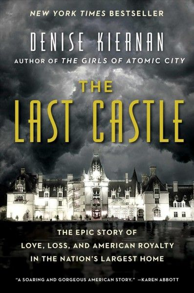 The Last Castle: The Epic Story of Love, Loss, and American Royalty in the Nation's Largest Home, by Denise Kiernan, New York Times Book Review, 10/16/