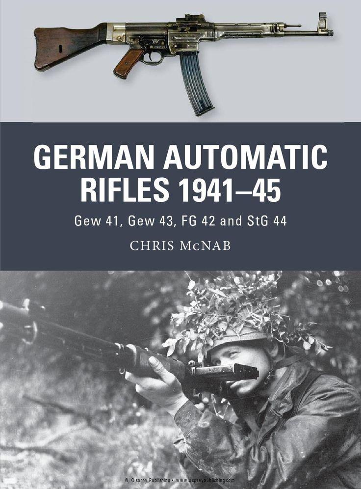 (Weapon No.24) German Automatic Rifles 1941–45: Gew 41, Gew 43, FG 42 and StG 44