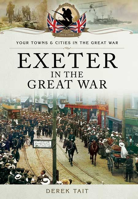 Exeter in the Great War by Derek Tait – out now with 20% off RRP #WW1