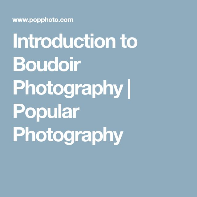 Introduction to Boudoir Photography | Popular Photography