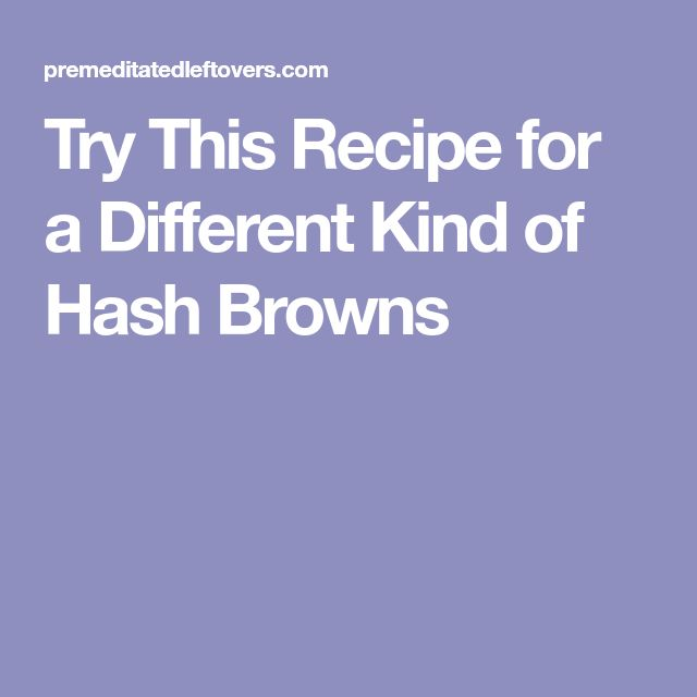 Try This Recipe for a Different Kind of Hash Browns