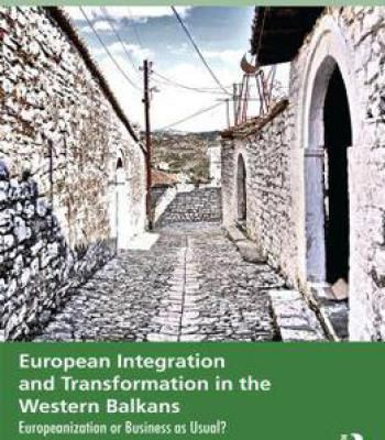 European Integration And Transformation In The Western Balkans: Europeanization Or Business As Usual? PDF