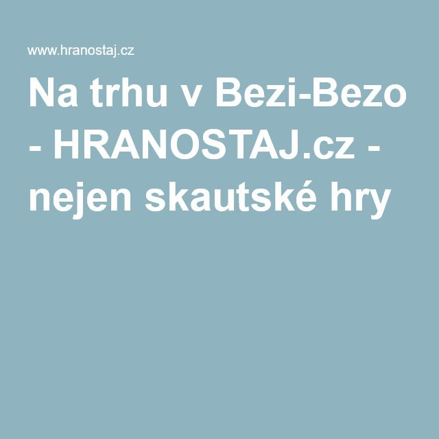 Na trhu v Bezi-Bezo - HRANOSTAJ.cz - nejen skautské hry