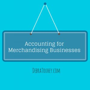 Accounting for Merchandising Business //    #accounting #finance   DebraTouhey.com