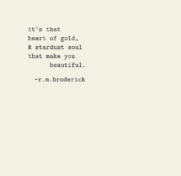 """It's that heart of gold & stardust soul that makes you beautiful"""
