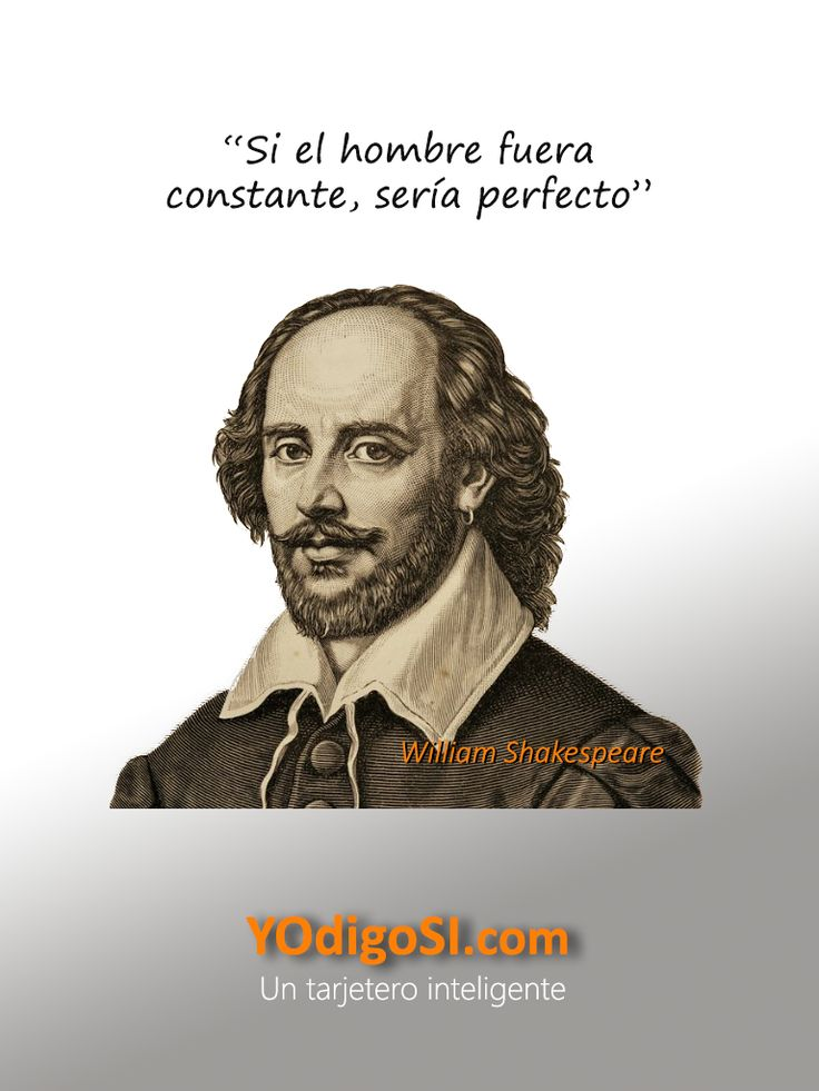Si el hombre fuera constante, sería perfecto. William Shakespeare | YOdigoSÍ