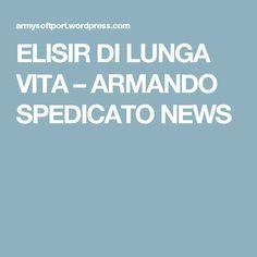 ELISIR DI LUNGA VITA – ARMANDO SPEDICATO NEWS