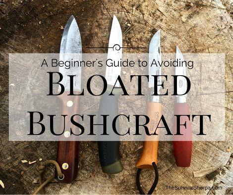 A Beginner's Guide to Avoiding Bloated Bushcraft - TheSurvivalSherpa.com