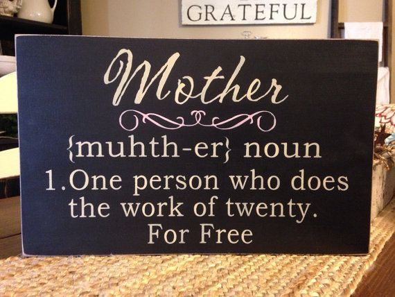 Mother {muhth-er} noun 1. One person who does the work of twenty. For free. Primitive, Rustic Wood Sign on Etsy, $26.99