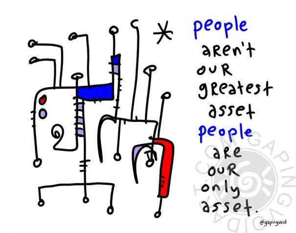 People aren't your gretaest asset people Are Our Only Asset | gapingvoid art