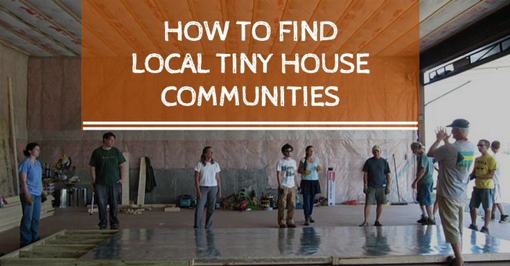 How To Find Local Tiny House Communities explains where to find people who are interested in tiny houses who live in your area.