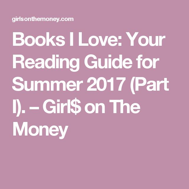 Books I Love: Your Reading Guide for Summer 2017 (Part I). – Girl$ on The Money