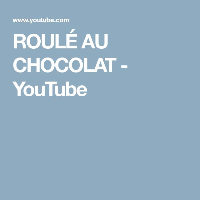 ROULÉ AU CHOCOLAT - YouTube