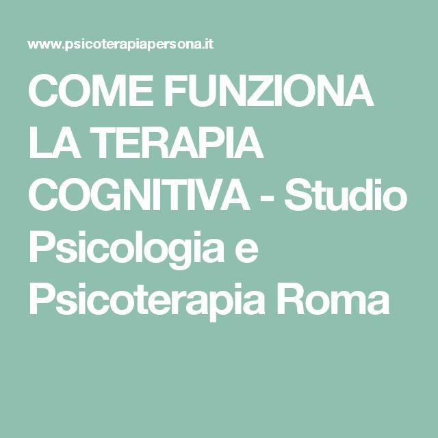 COME FUNZIONA LA TERAPIA COGNITIVA - Studio Psicologia e Psicoterapia Roma
