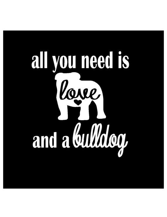 ALL you NEED is LOVE and a Bulldog decal car decal by SAWTHESIGN