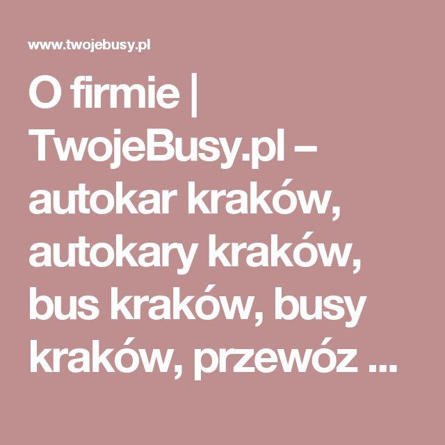O firmie  |  TwojeBusy.pl – autokar kraków, autokary kraków, bus kraków, busy kraków, przewóz osób kraków, wynajem autokarów kraków, wynajem busów kraków