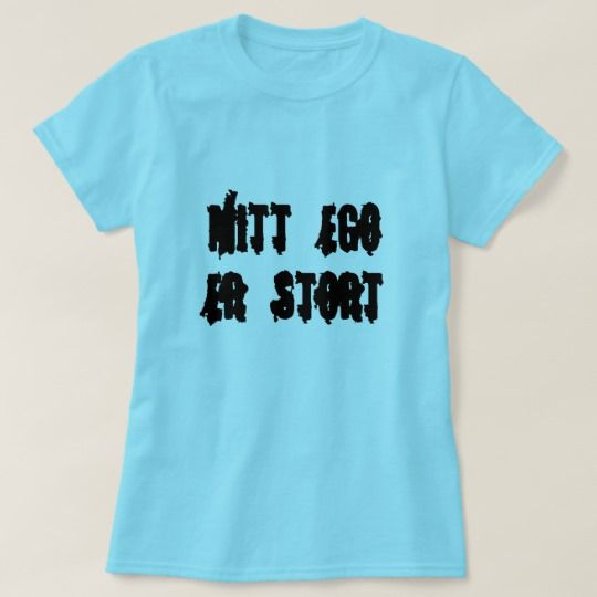my ego is big, in Norwegian blue T-Shirt A Norwegian text: mitt ego er stort, that can be translate to: my ego is big. This blue colored T-Shirt can be customized to give it you own unique look. You can customize the fonts type, fonts color, size, change the text, remove and add text, add photo and more.