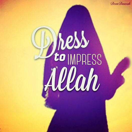 Dress to Impress Allah (swt) NOT His creations