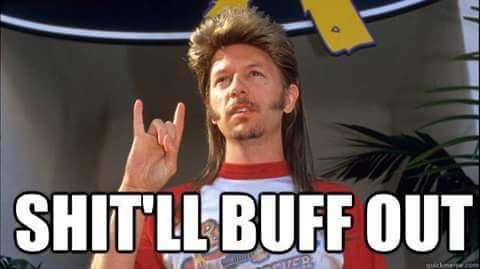 shit'll buff out - gearhead meme with Joe Dirt