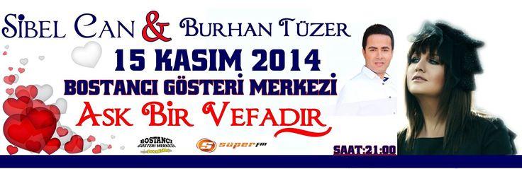 Aşk bir vefadır Sibel Can Burhan Tüzer 15 Kasım 2014 Bostancı gösteri merkezinde ilk kez sizlerle olacak!!!
