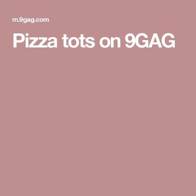 Pizza tots on 9GAG