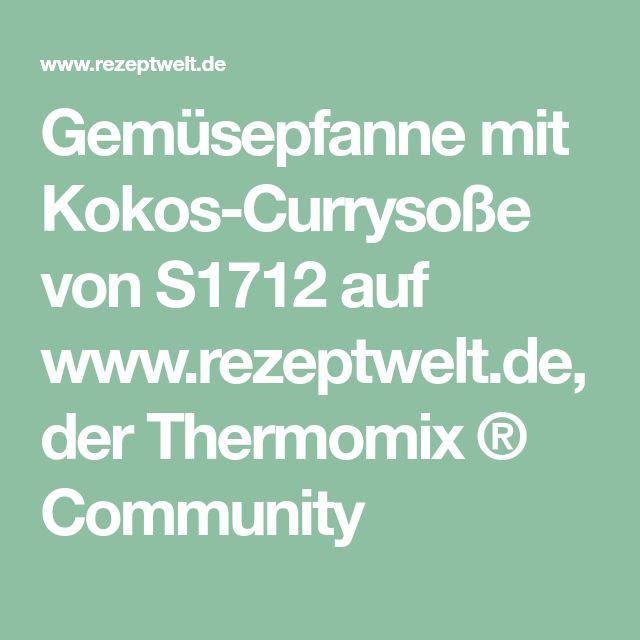 Gemüsepfanne mit Kokos-Currysoße von S1712 auf www.rezeptwelt.de, der Thermomix ® Community