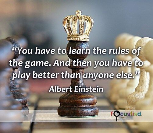 You have to learn the rules of the game. And then you have to play better than anyone else. #Quotes #Positivity https://www.focusfied.com