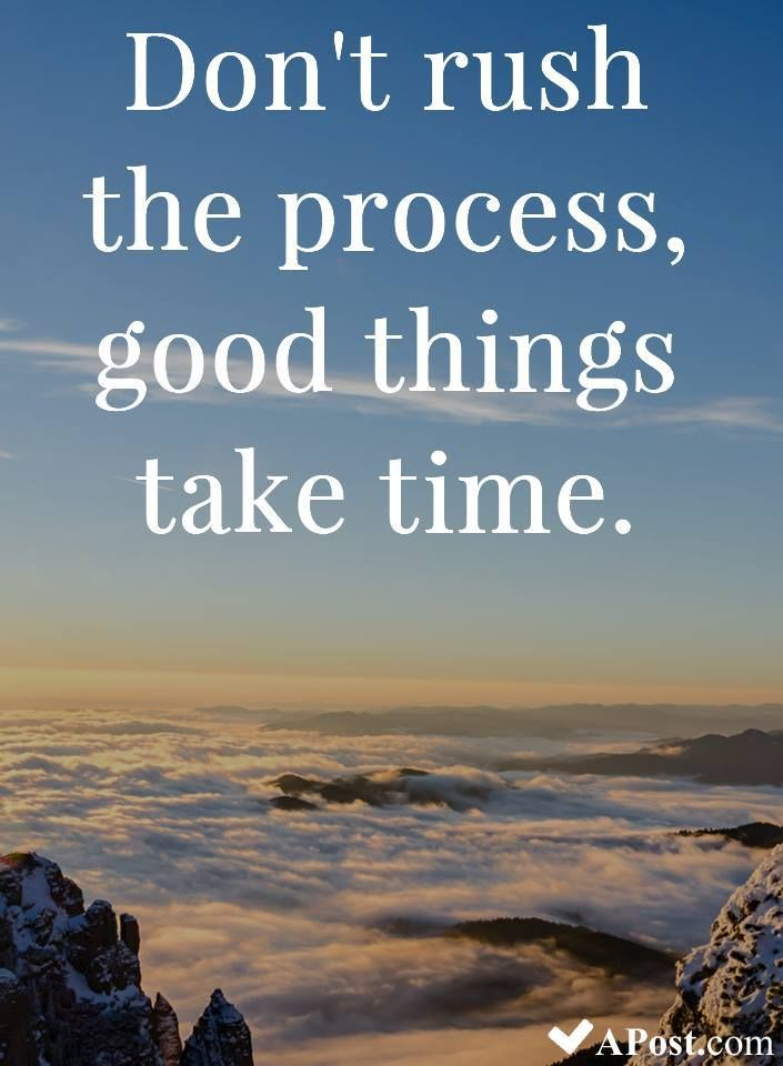 Don T Rush The Process Good Things Take Time Quotes Inspirational Motivational Inspiratio Good Things Take Time Beautiful Quotes Beauty Quotes Inspirational