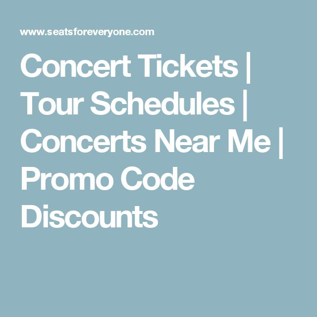 Concert Tickets | Tour Schedules | Concerts Near Me | Promo Code Discounts