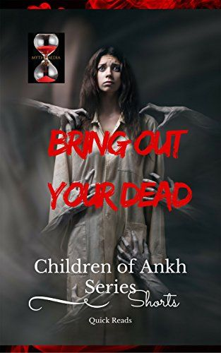 Bring Out Your Dead  (Children of Ankh Series Shorts Book... https://www.amazon.com/dp/B072BQY6QB/ref=cm_sw_r_pi_dp_x_efnfzbD7BJK1S