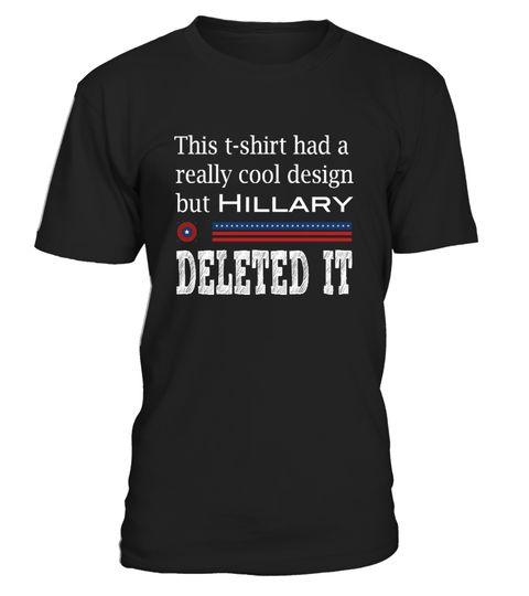 # Hillary Clinton Deleted My T-Shirt .  Hillary Clinton Deleted My T-Shirt Funny Political Shirt