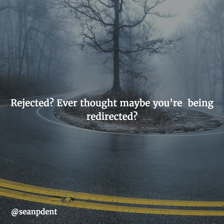 Rejected? Ever thought maybe you're  being redirected?