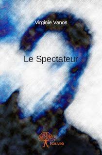 l'instant des lecteurs: « Le spectateur » - Virginie VANOS