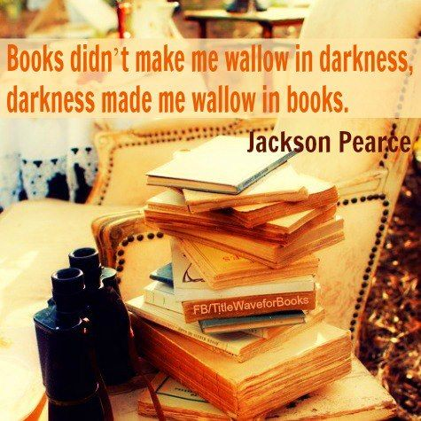 Books didn't make me wallow in darkness, darkness made me wallow in books.  Jackson Pearce: Lights, Books Worms, Wallow, Bookish, Dark, Books Quotes, Writing, Books Books, Absolutely Truths