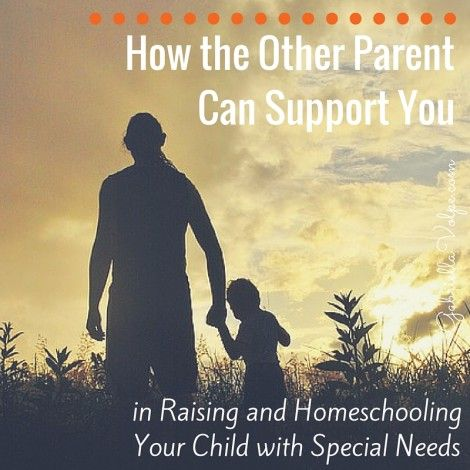 How the Other Parent Can Support You in Raising and Homeschooling a Child with Special Needs