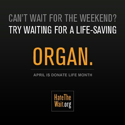 Can't wait for the weekend? Try waiting for a life-saving organ. April is Donate Life Month. Hatethewait.org