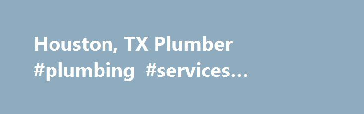 Houston, TX Plumber #plumbing #services #houston #tx http://utah.remmont.com/houston-tx-plumber-plumbing-services-houston-tx/  # When you encounter a plumbing issue in the middle of the night, over a weekend, or during a holiday, your first inclination may be to panic. But thanks to RRM Plumbing's emergency plumbing services, you can breathe easy when problems in your home or business arise. No matter the time or place, we're on hand to offer plumbing repairs to residential and commercial…