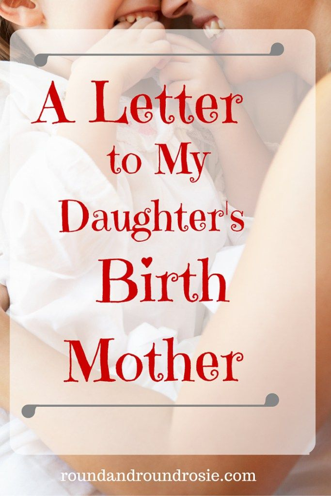 A letter to my daughter's birth mother. In adoption, there will always be a place for the love of a birth mother. As an adoptive parent, this is a message to our birth mother and to all the birth mothers out there.