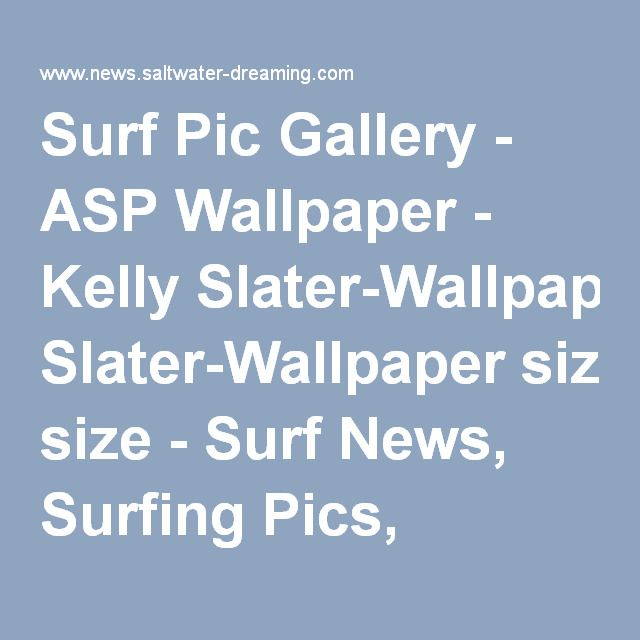 Surf Pic Gallery - ASP Wallpaper - Kelly Slater-Wallpaper size - Surf News, Surfing Pics, Bodyboard News, Thailand Surfing News by Saltwater Dreaming