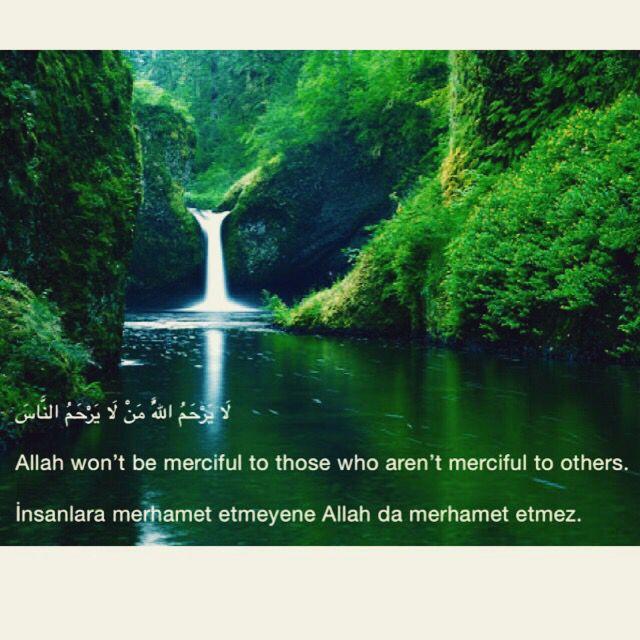 لَا يَرْحَمُ اللَّهُ مَنْ لَا يَرْحَمُ النَّاسَ Allah won't be merciful to those who aren't merciful to others. İnsanlara merhamet etmeyene Allah da merhamet etmez. Hadith - Buhari, Tevhid, 2. Müslim, Fezâil, 66. Tirmizi, Birr, 16; Zühd, 48. Ahmet #hadith #hadeeth #quran #kuran #hadis #kuranıkerim #salavat #islam #muslim #Allah #HzMuhammed #TheQuran #TheProphetMuhammed #TheHolyQuran #invitationtoislam #islamadavet