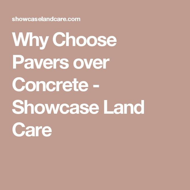Why Choose Pavers over Concrete - Showcase Land Care