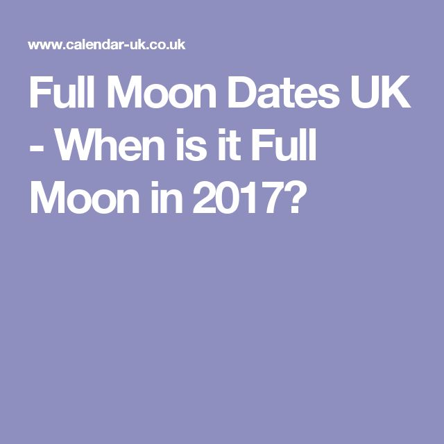 Full Moon Dates UK - When is it Full Moon in 2017?
