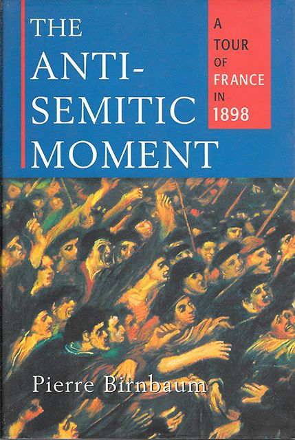 THE ANTI-SEMITIC MOVEMENT A Tour of France in 1898 (1998) Pierre Birnbaum NEW HC