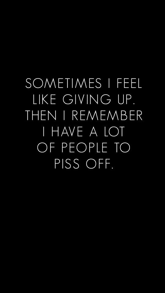 Whenever you feel like you want to give up...