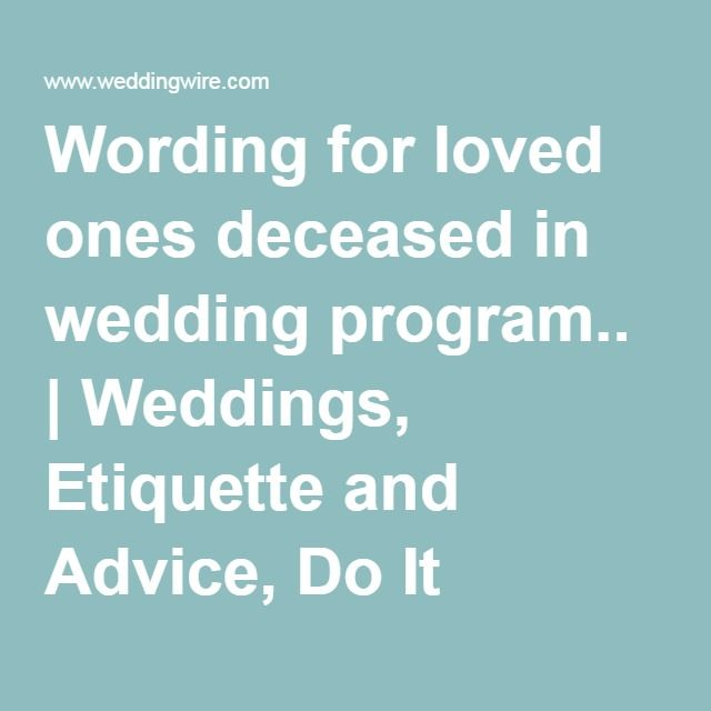 Wording for loved ones deceased in wedding program.. | Weddings, Etiquette and Advice, Do It Yourself, Planning | Wedding Forums | WeddingWire