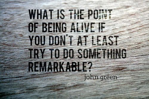 life lesson #104: Dreams Big, Looks For Alaska, Make A Difference, Life Mottos, Truths, Green Quotes, John Green, Johngreen, Mean Of Life