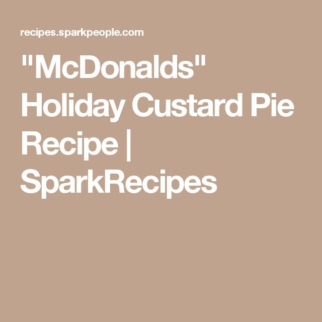 """McDonalds"" Holiday Custard Pie Recipe 