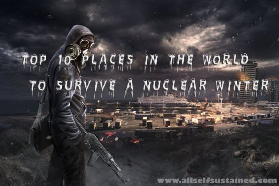 TOP 10 PLACES IN THE WORLD TO SURVIVE A NUCLEAR WINTER