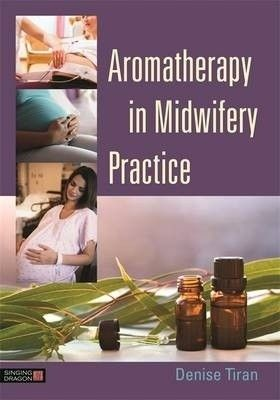 Aromatherapy in midwifery practice /Tiran, Denise